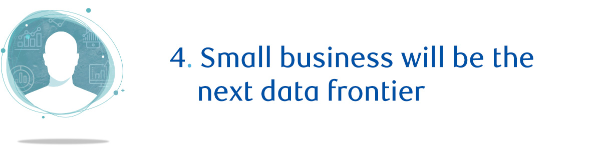 4. Small business will be the next data frontier