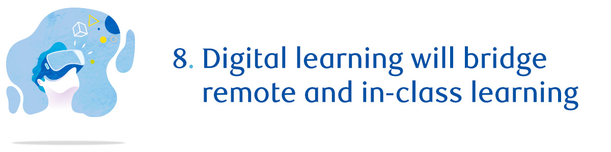8. Digital learning will bridge remote and in-class learning