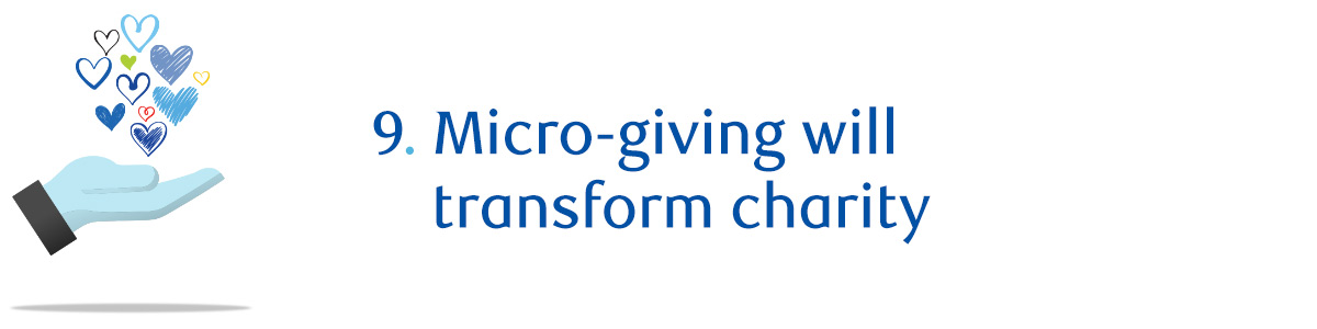 9. Micro-giving will transform charity
